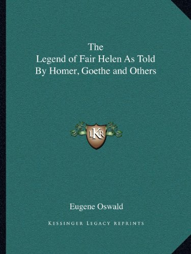 9781162596457: The Legend of Fair Helen As Told By Homer, Goethe and Others