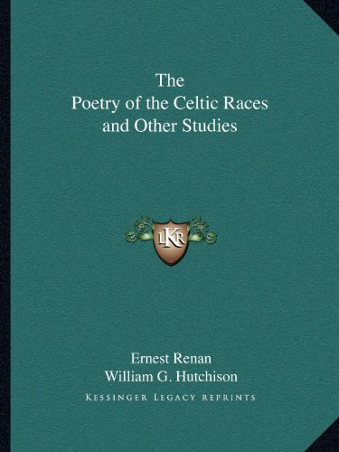 The Poetry of the Celtic Races and Other Studies (9781162597874) by Ernest Renan; William G. Hutchison