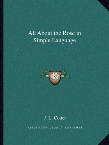 9781162597898: All About the Rose in Simple Language