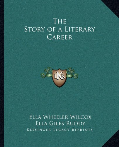 The Story of a Literary Career (1162599073) by Wilcox, Ella Wheeler; Ruddy, Ella Giles