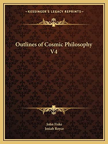 Outlines of Cosmic Philosophy V4 (1162601523) by John Fiske; Josiah Royce