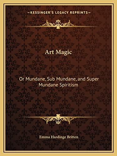 9781162601915: Art Magic: Or Mundane, Sub Mundane, and Super Mundane Spiritism