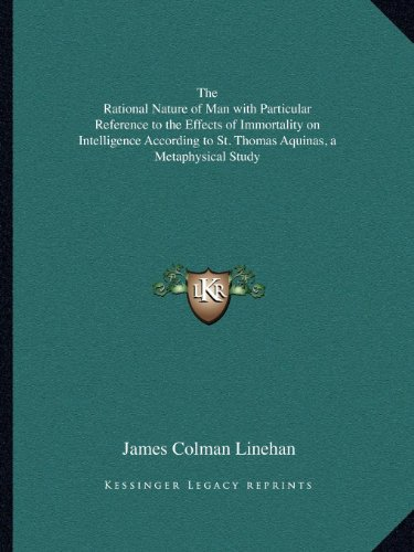 9781162602424: The Rational Nature of Man with Particular Reference to the Effects of Immortality on Intelligence According to St. Thomas Aquinas, a Metaphysical Study