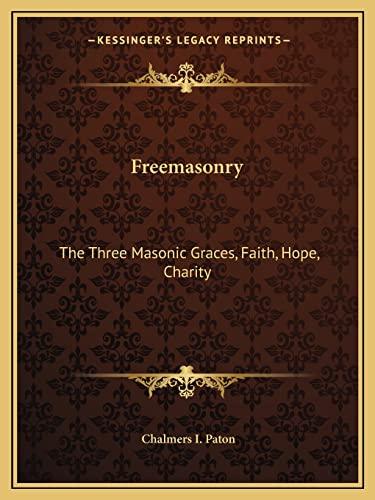 9781162602875: Freemasonry: The Three Masonic Graces, Faith, Hope, Charity