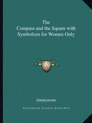 9781162605234: The Compass and the Square with Symbolism for Women Only