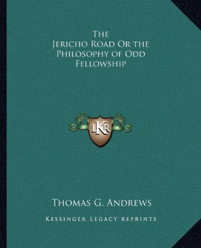 9781162605869: The Jericho Road Or the Philosophy of Odd Fellowship