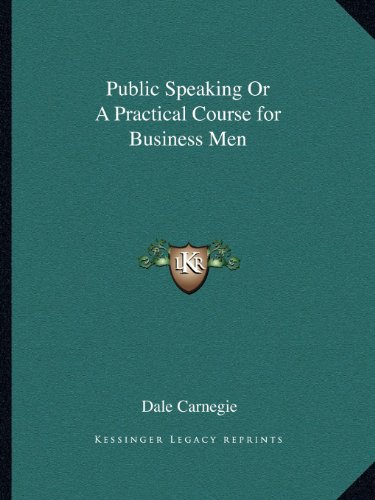 Public Speaking Or A Practical Course for Business Men (1162607467) by Dale Carnegie