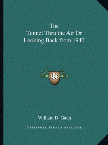9781162607610: The Tunnel Thru the Air Or Looking Back from 1940