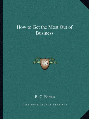 9781162607658: How to Get the Most Out of Business