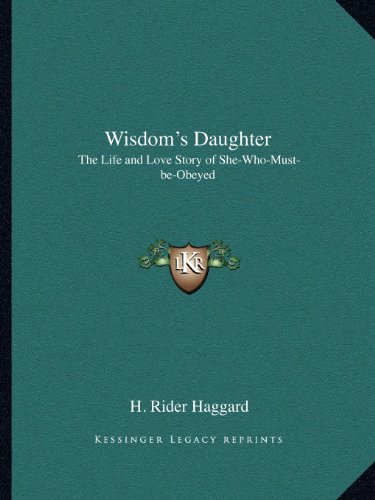 9781162609003: Wisdom's Daughter: The Life and Love Story of She-Who-Must-be-Obeyed