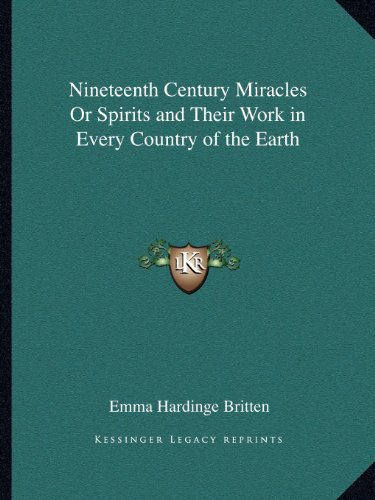 9781162609027: Nineteenth Century Miracles Or Spirits and Their Work in Every Country of the Earth