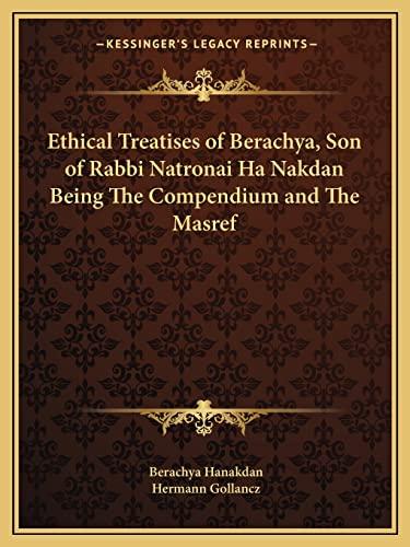 9781162609218: Ethical Treatises of Berachya, Son of Rabbi Natronai Ha Nakdan Being The Compendium and The Masref