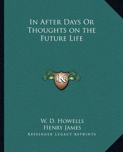 In After Days Or Thoughts on the Future Life (9781162609362) by W. D. Howells; Henry James