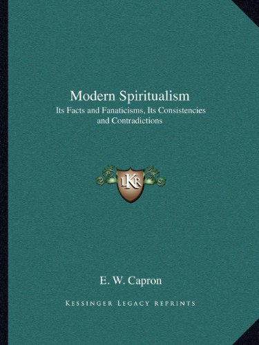 9781162609539: Modern Spiritualism: Its Facts and Fanaticisms, Its Consistencies and Contradictions