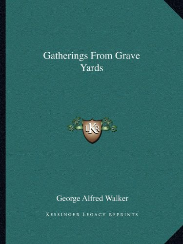 9781162609638: Gatherings From Grave Yards