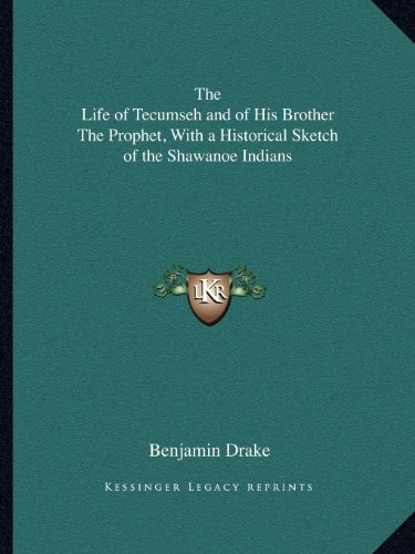 9781162610108: The Life of Tecumseh and of His Brother The Prophet, With a Historical Sketch of the Shawanoe Indians