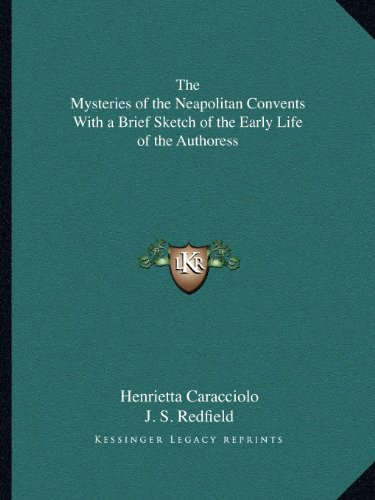 9781162611273: The Mysteries of the Neapolitan Convents With a Brief Sketch of the Early Life of the Authoress