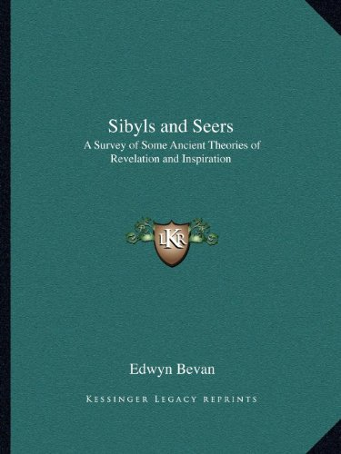 9781162611754: Sibyls and Seers: A Survey of Some Ancient Theories of Revelation and Inspiration