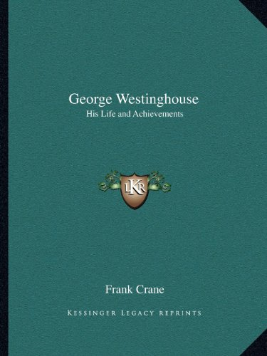 9781162612577: George Westinghouse: His Life and Achievements