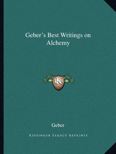 9781162612973: Geber's Best Writings on Alchemy