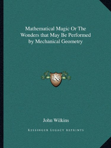 9781162613758: Mathematical Magic Or The Wonders that May Be Performed by Mechanical Geometry