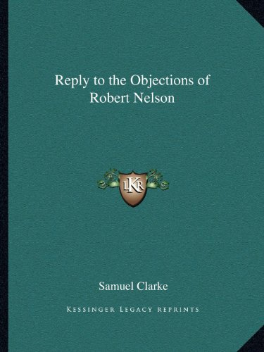 Reply to the Objections of Robert Nelson (1162614242) by Samuel Clarke