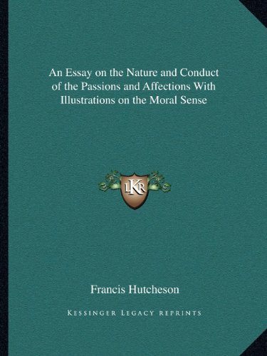 9781162614458: An Essay on the Nature and Conduct of the Passions and Affections With Illustrations on the Moral Sense