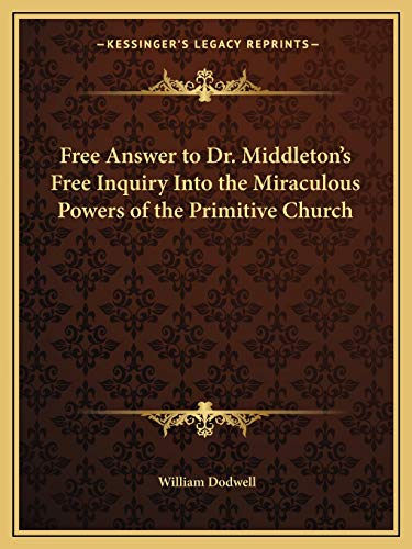9781162615073: Free Answer to Dr. Middleton's Free Inquiry Into the Miraculous Powers of the Primitive Church