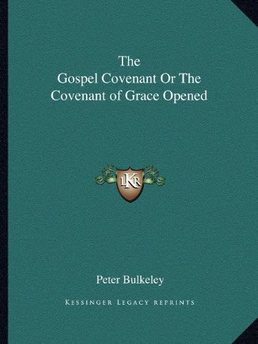 9781162615356: The Gospel Covenant Or The Covenant of Grace Opened
