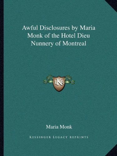 9781162616100: Awful Disclosures by Maria Monk of the Hotel Dieu Nunnery of Montreal
