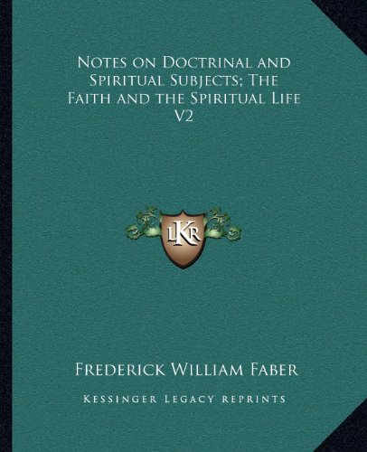 Notes on Doctrinal and Spiritual Subjects; The Faith and the Spiritual Life V2 (9781162616261) by Faber, Frederick William