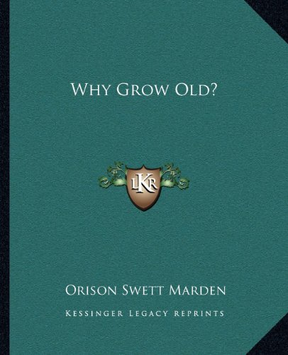 9781162616827: Why Grow Old?