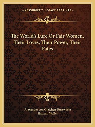 9781162618074: The World's Lure Or Fair Women, Their Loves, Their Power, Their Fates