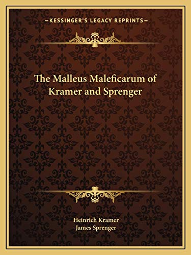 The Malleus Maleficarum of Kramer and Sprenger: Heinrich Kramer and