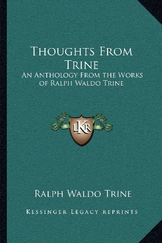 9781162622330: Thoughts From Trine: An Anthology From the Works of Ralph Waldo Trine