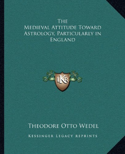 9781162623467: The Medieval Attitude Toward Astrology, Particularly in England