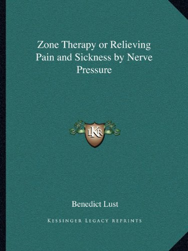 Zone Therapy or Relieving Pain and Sickness by Nerve Pressure (1162624221) by Lust, Benedict