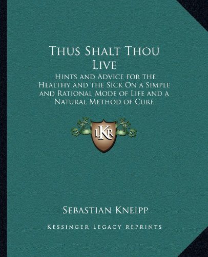 9781162624358: Thus Shalt Thou Live: Hints and Advice for the Healthy and the Sick On a Simple and Rational Mode of Life and a Natural Method of Cure