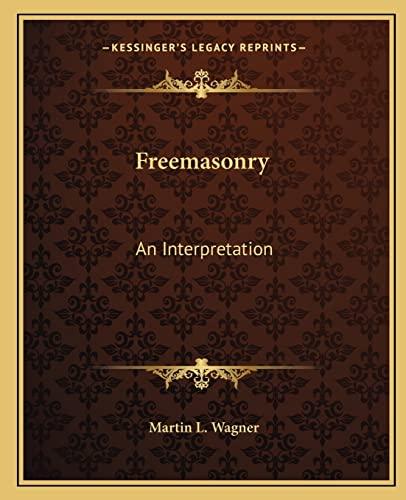 9781162624709: Freemasonry: An Interpretation