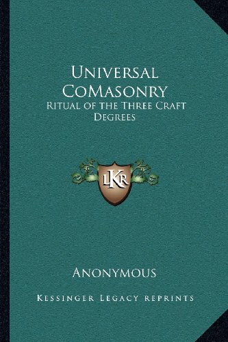 9781162624747: Universal CoMasonry: Ritual of the Three Craft Degrees