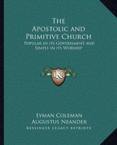 9781162625119: The Apostolic and Primitive Church: Popular in its Government and Simple in its Worship