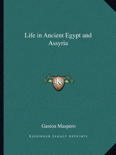 9781162625744: Life in Ancient Egypt and Assyria