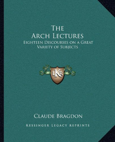 9781162626437: The Arch Lectures: Eighteen Discourses on a Great Variety of Subjects