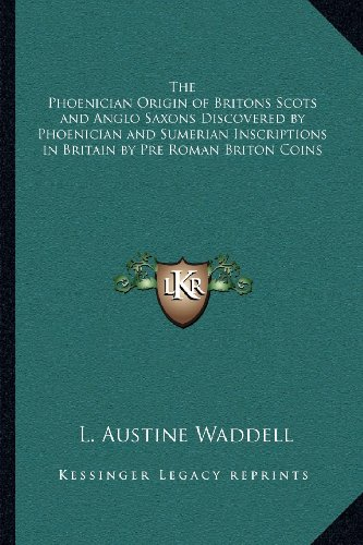 9781162627526: The Phoenician Origin of Britons Scots and Anglo Saxons Discovered by Phoenician and Sumerian Inscriptions in Britain by Pre Roman Briton Coins