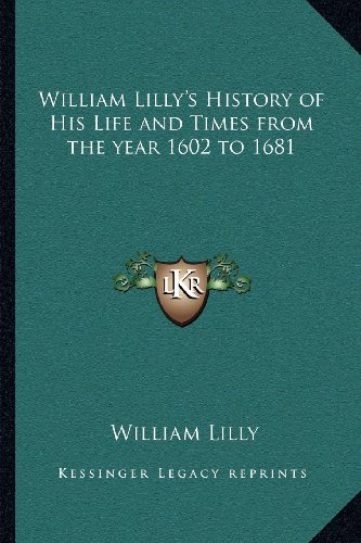 9781162628110: William Lilly's History of His Life and Times from the year 1602 to 1681