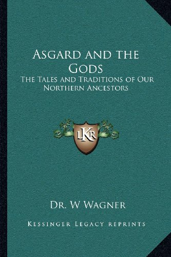 9781162628486: Asgard and the Gods: The Tales and Traditions of Our Northern Ancestors