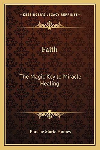9781162628745: Faith: The Magic Key to Miracle Healing