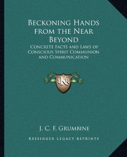 9781162629155: Beckoning Hands from the Near Beyond: Concrete Facts and Laws of Conscious Spirit Communion and Communication