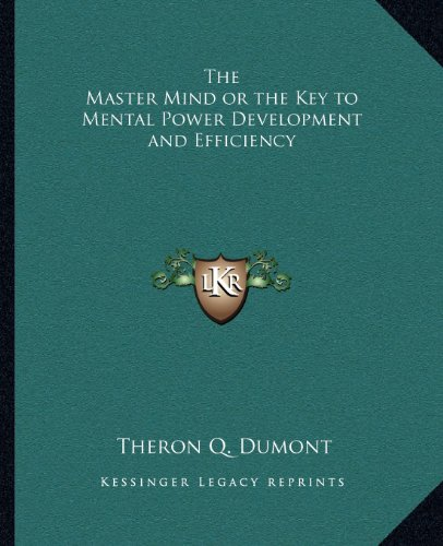9781162630168: The Master Mind or the Key to Mental Power Development and Efficiency