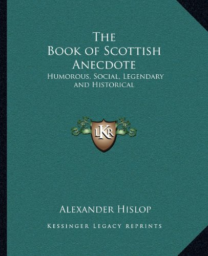 9781162630618: The Book of Scottish Anecdote: Humorous, Social, Legendary and Historical